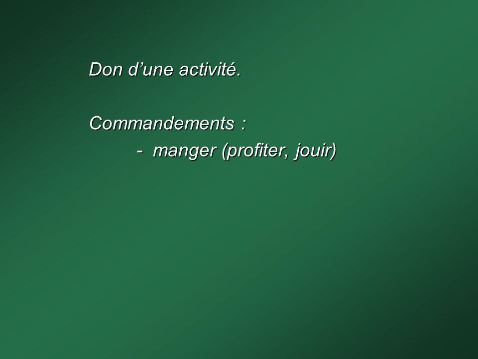 Don dune activité. Commandements : - manger (profiter, jouir)