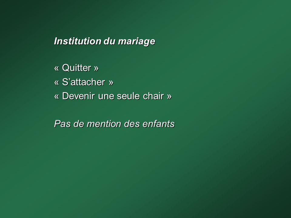 Institution du mariage « Quitter »« Sattacher » « Devenir une seule chair » Pas de mention des enfants