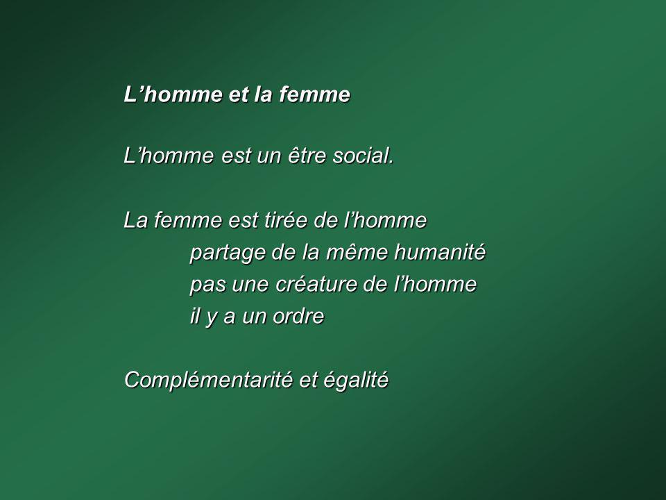 Lhomme et la femme Lhomme est un être social. La femme est tirée de lhomme partage de la même humanité pas une créature de lhomme il y a un ordre Comp