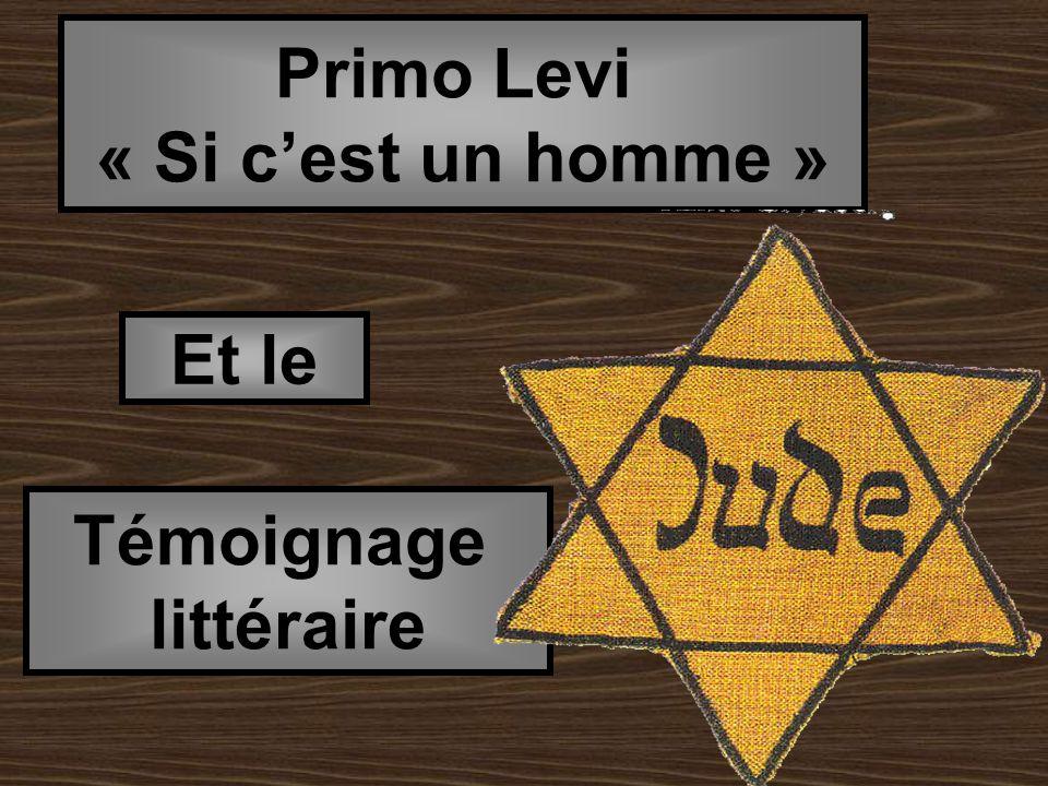 Primo Levi « Si cest un homme » Et le Témoignage littéraire