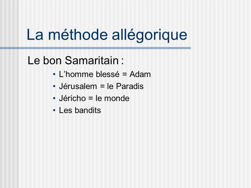 La méthode allégorique Le bon Samaritain : Lhomme blessé = Adam Jérusalem = le Paradis Jéricho = le monde Les bandits