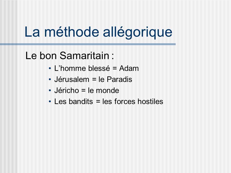 La méthode allégorique Le bon Samaritain : Lhomme blessé = Adam Jérusalem = le Paradis Jéricho = le monde Les bandits = les forces hostiles