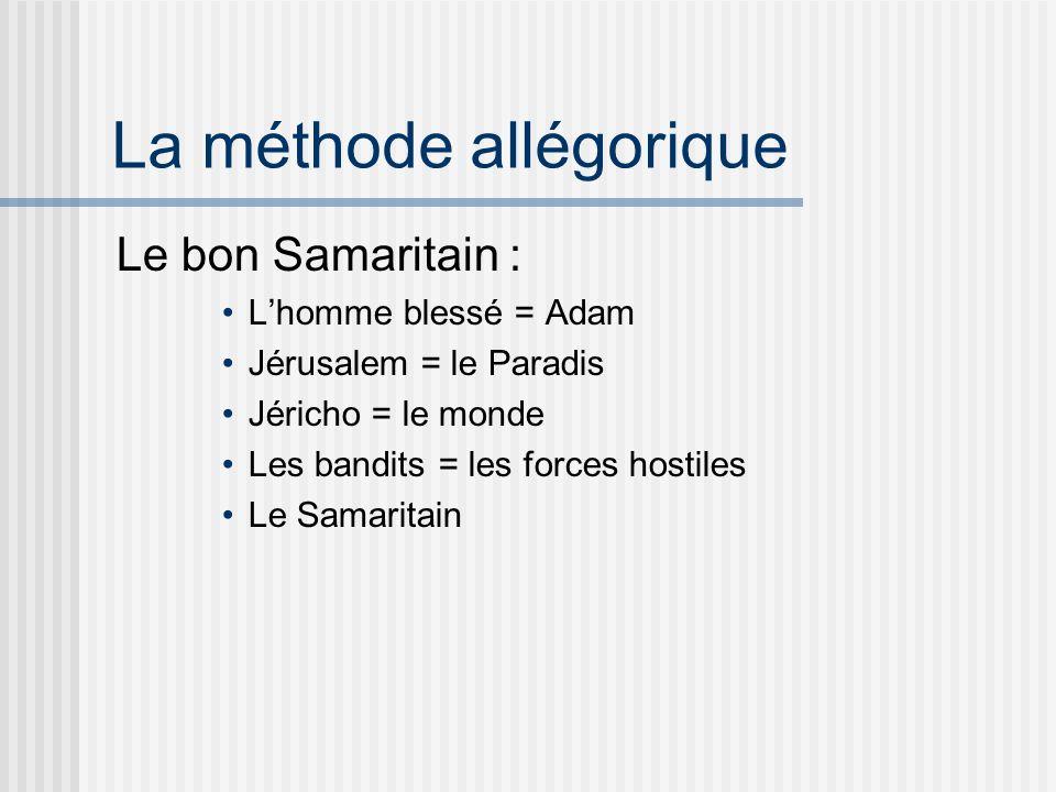 La méthode allégorique Le bon Samaritain : Lhomme blessé = Adam Jérusalem = le Paradis Jéricho = le monde Les bandits = les forces hostiles Le Samaritain