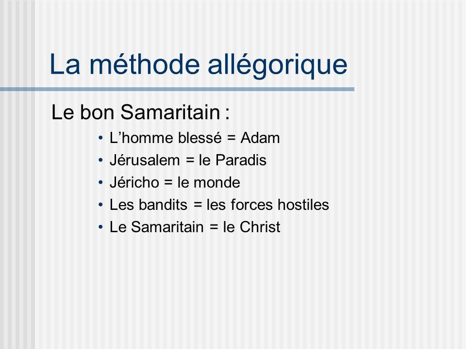 La méthode allégorique Le bon Samaritain : Lhomme blessé = Adam Jérusalem = le Paradis Jéricho = le monde Les bandits = les forces hostiles Le Samaritain = le Christ