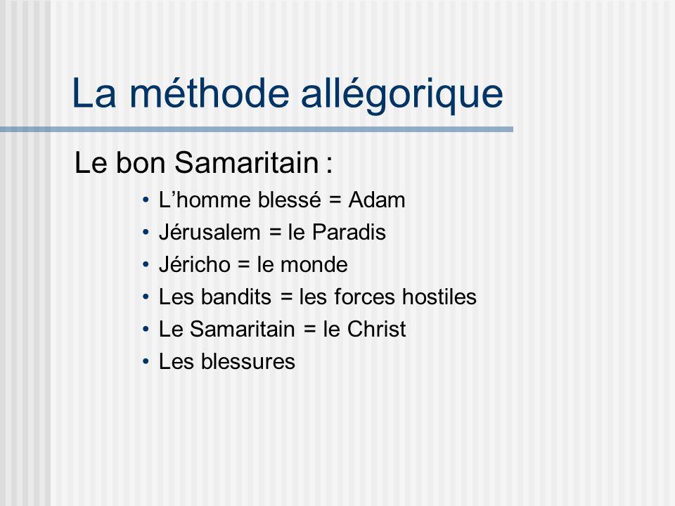 La méthode allégorique Le bon Samaritain : Lhomme blessé = Adam Jérusalem = le Paradis Jéricho = le monde Les bandits = les forces hostiles Le Samaritain = le Christ Les blessures