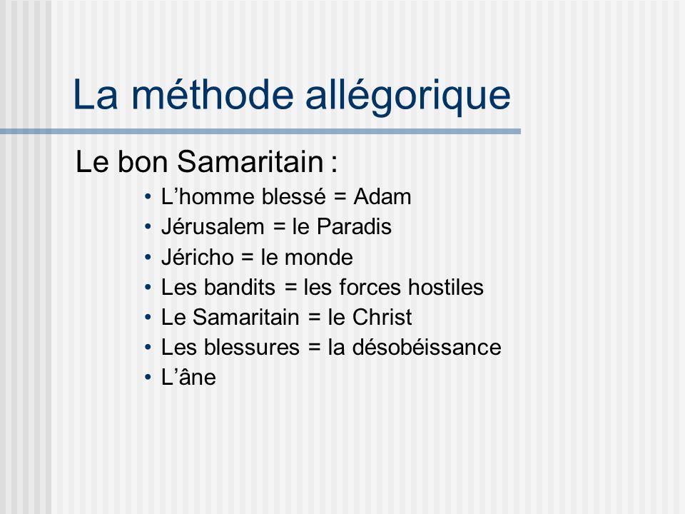 La méthode allégorique Le bon Samaritain : Lhomme blessé = Adam Jérusalem = le Paradis Jéricho = le monde Les bandits = les forces hostiles Le Samaritain = le Christ Les blessures = la désobéissance Lâne