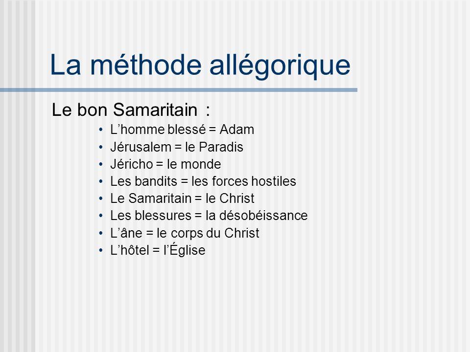 La méthode allégorique Le bon Samaritain : Lhomme blessé = Adam Jérusalem = le Paradis Jéricho = le monde Les bandits = les forces hostiles Le Samaritain = le Christ Les blessures = la désobéissance Lâne = le corps du Christ Lhôtel = lÉglise
