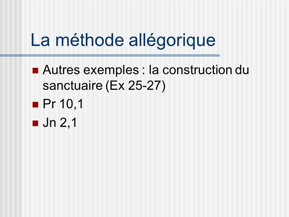 La méthode allégorique Autres exemples : la construction du sanctuaire (Ex 25-27) Pr 10,1 Jn 2,1