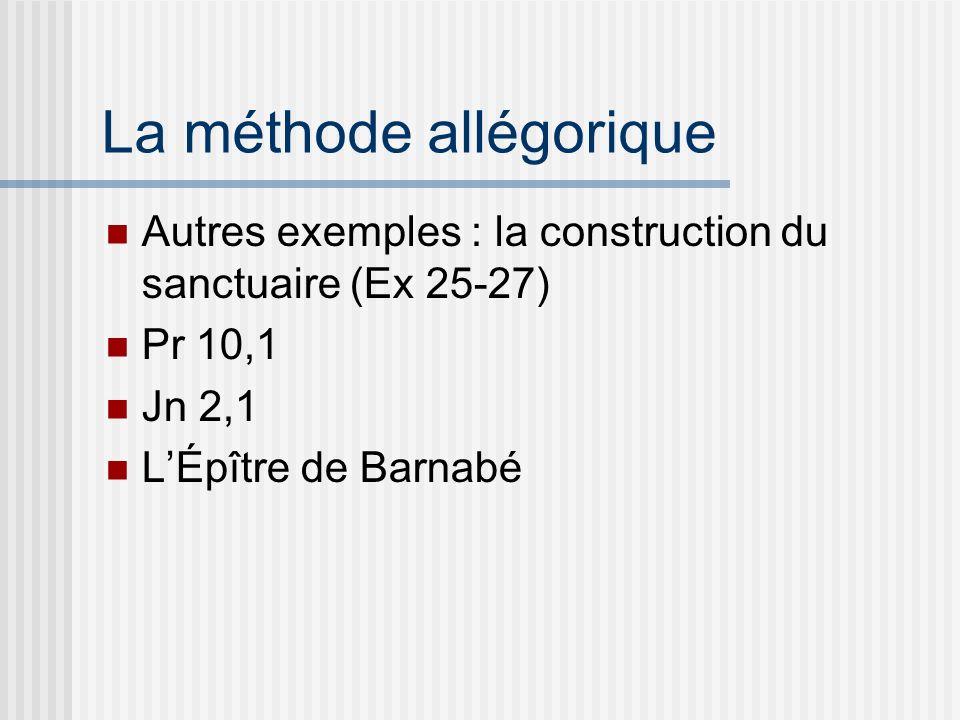 La méthode allégorique Autres exemples : la construction du sanctuaire (Ex 25-27) Pr 10,1 Jn 2,1 LÉpître de Barnabé