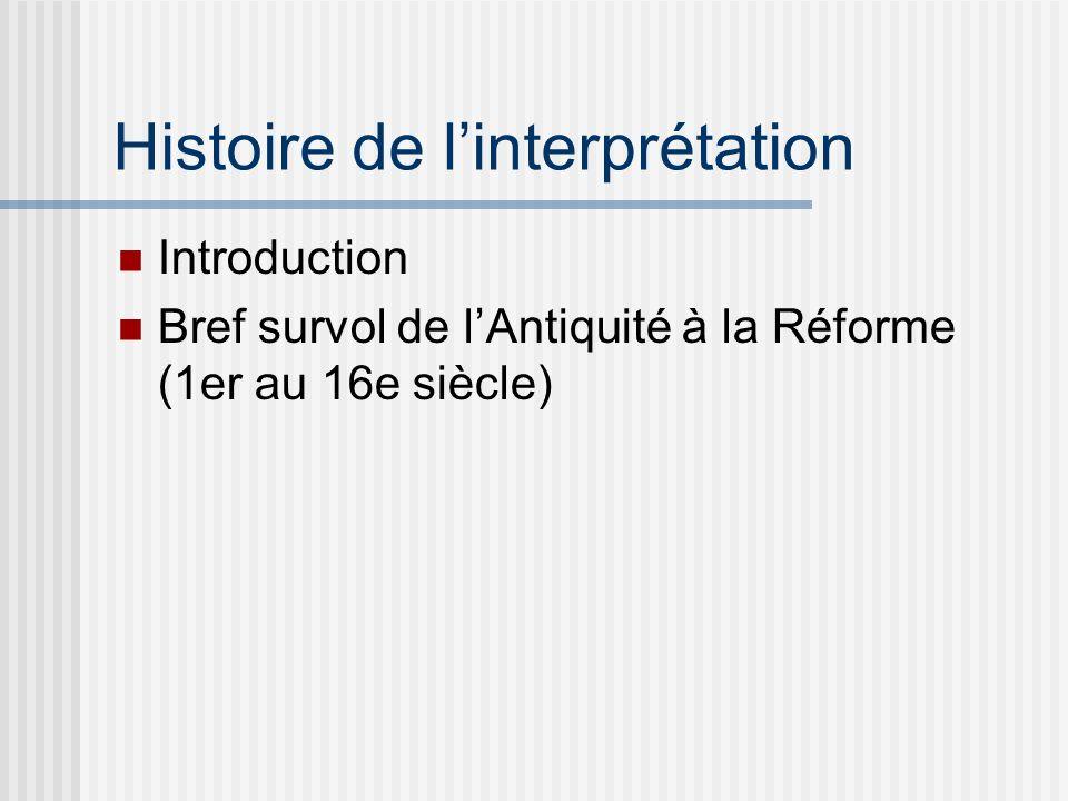 Histoire de linterprétation Introduction Bref survol de lAntiquité à la Réforme (1er au 16e siècle)