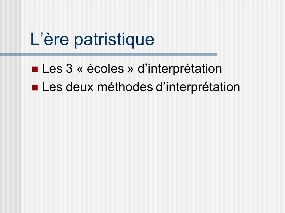 Lère patristique Les 3 « écoles » dinterprétation Les deux méthodes dinterprétation