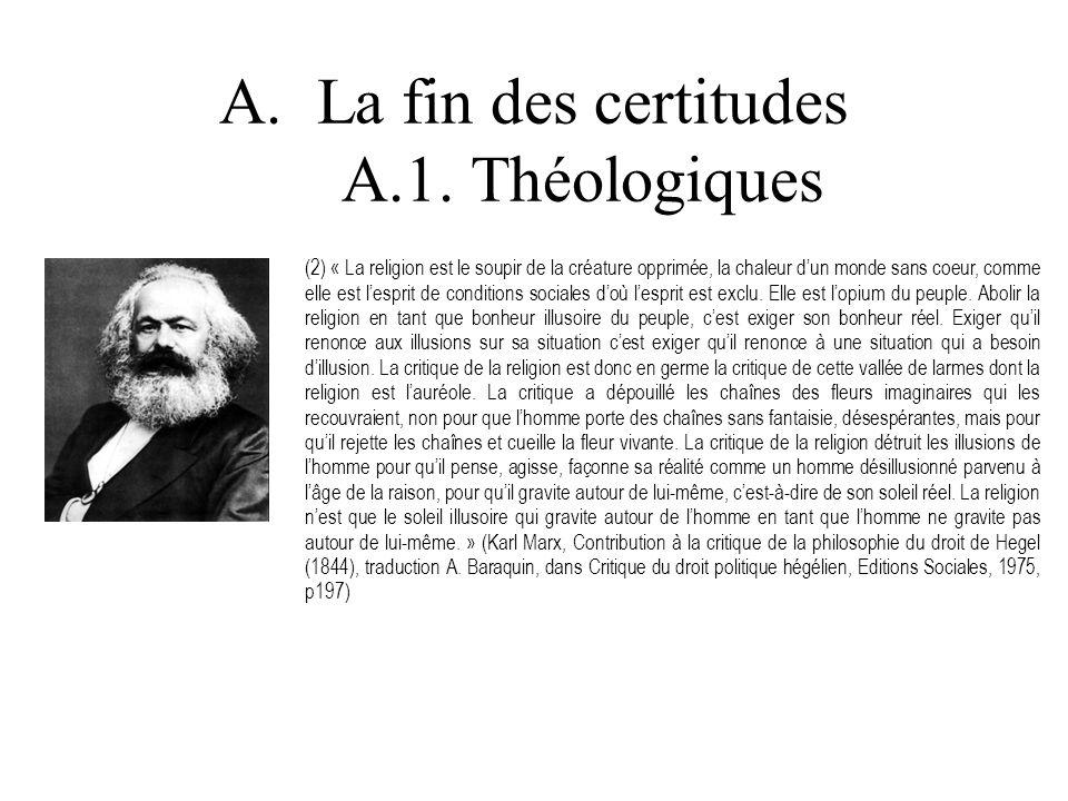 A.La fin des certitudes A.1. Théologiques (2) « La religion est le soupir de la créature opprimée, la chaleur dun monde sans coeur, comme elle est les