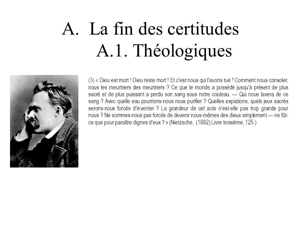 A.La fin des certitudes A.1. Théologiques (3) « Dieu est mort ! Dieu reste mort ! Et c'est nous qui l'avons tué ! Comment nous consoler, nous les meur