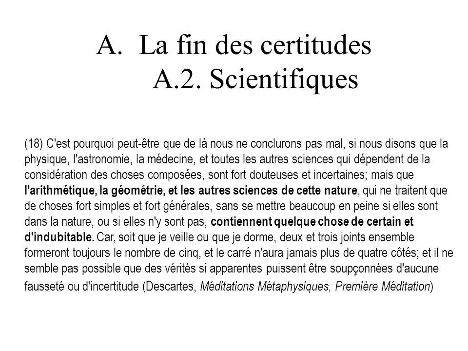 A.La fin des certitudes A.2. Scientifiques (18) C'est pourquoi peut-être que de là nous ne conclurons pas mal, si nous disons que la physique, l'astro