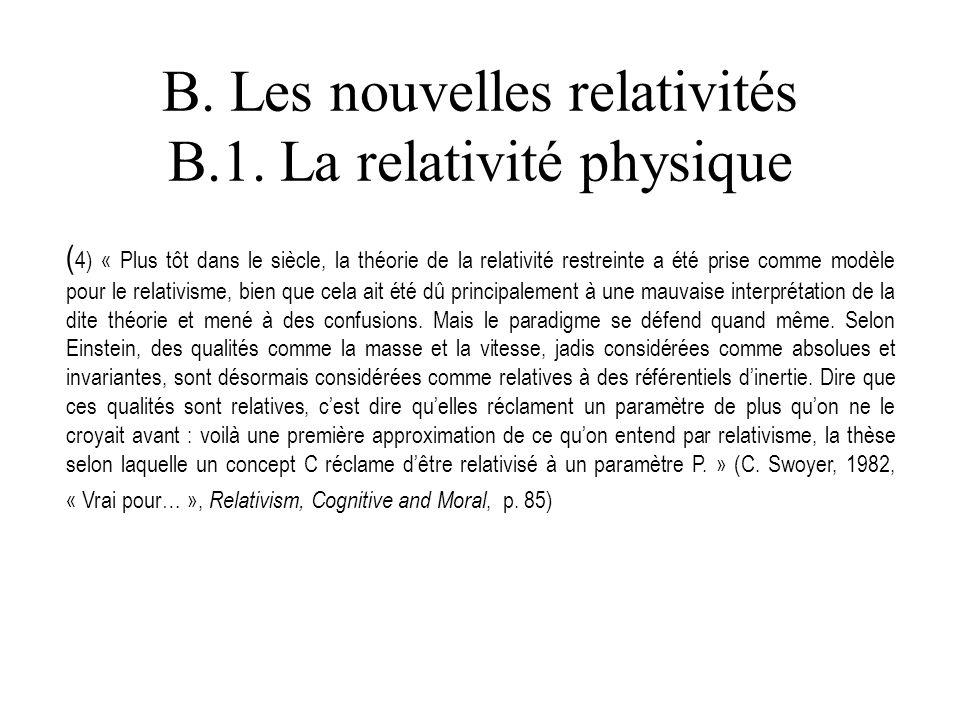 ( 4) « Plus tôt dans le siècle, la théorie de la relativité restreinte a été prise comme modèle pour le relativisme, bien que cela ait été dû principa