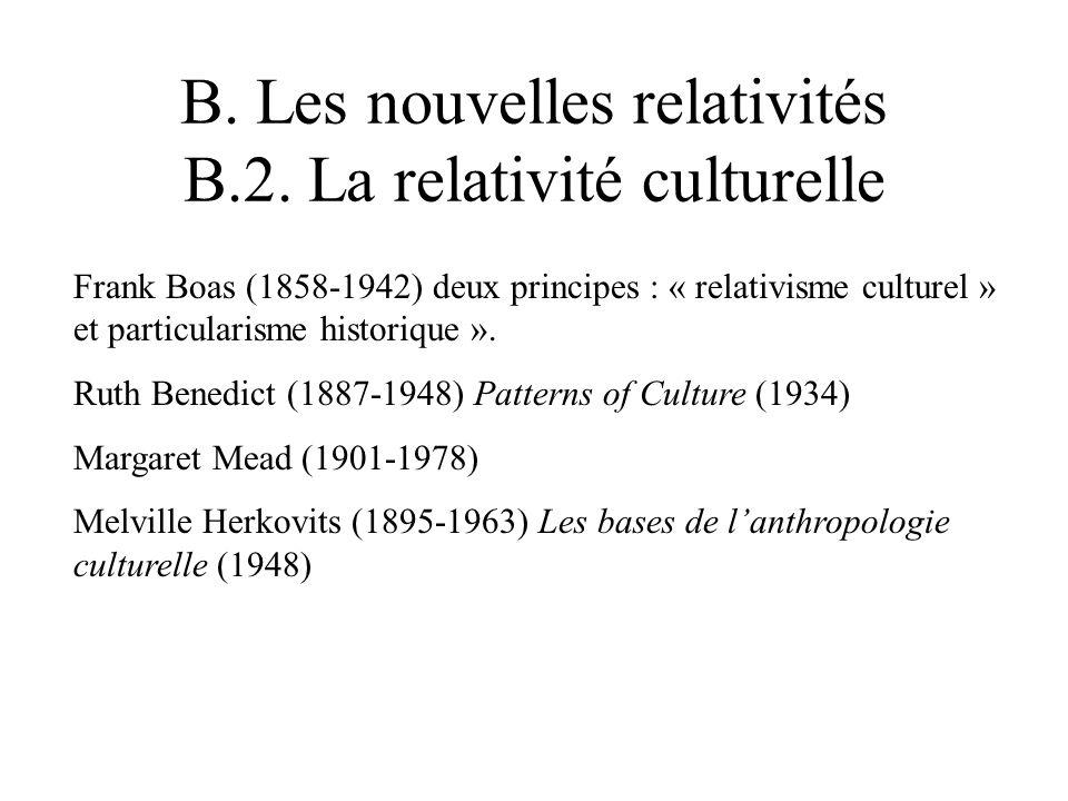 Frank Boas (1858-1942) deux principes : « relativisme culturel » et particularisme historique ». Ruth Benedict (1887-1948) Patterns of Culture (1934)