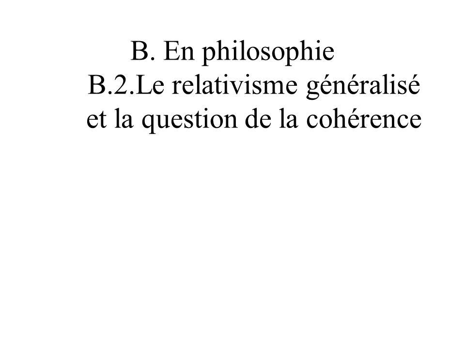 B. En philosophie B.2.Le relativisme généralisé et la question de la cohérence