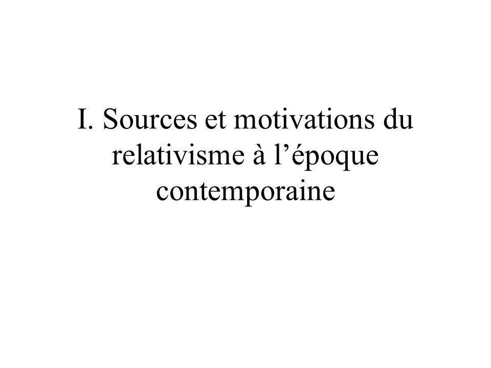 I. Sources et motivations du relativisme à lépoque contemporaine