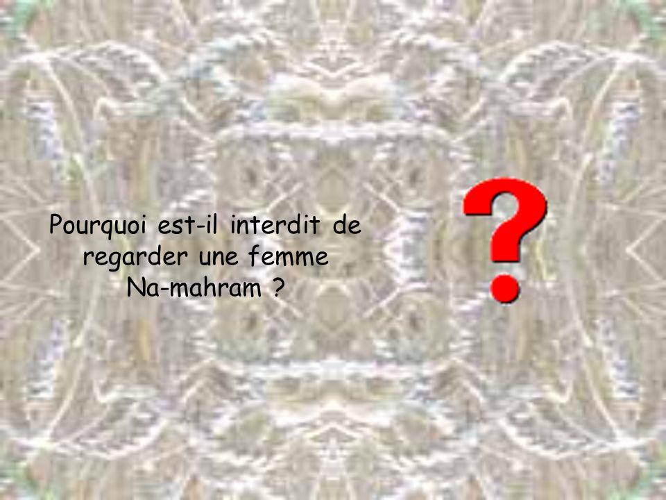 Pourquoi est-il interdit de regarder une femme Na-mahram ?