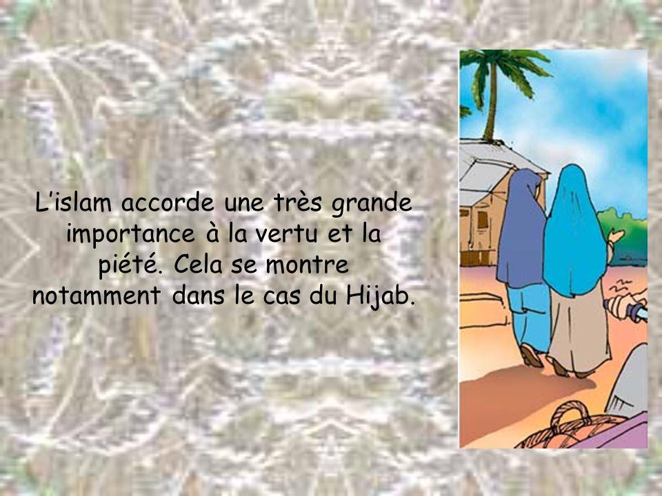 Lislam accorde une très grande importance à la vertu et la piété. Cela se montre notamment dans le cas du Hijab.