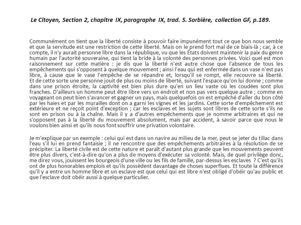 Le Citoyen, Section 2, chapitre IX, paragraphe IX, trad. S. Sorbière, collection GF, p.189. Communément on tient que la liberté consiste à pouvoir fai
