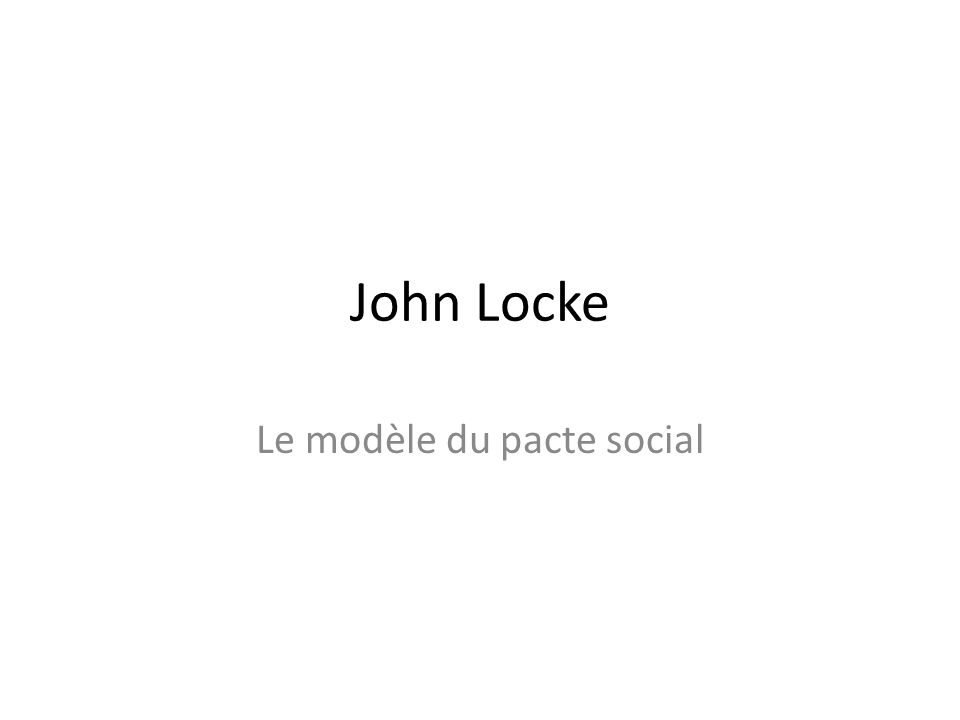 John Locke Le modèle du pacte social