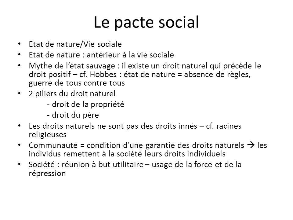 Le pacte social Etat de nature/Vie sociale Etat de nature : antérieur à la vie sociale Mythe de létat sauvage : il existe un droit naturel qui précède