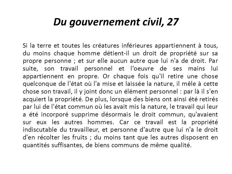 Du gouvernement civil, 27 Si la terre et toutes les créatures inférieures appartiennent à tous, du moins chaque homme détient-il un droit de propriété