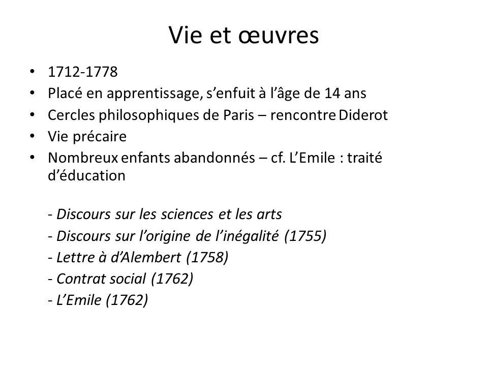 Vie et œuvres 1712-1778 Placé en apprentissage, senfuit à lâge de 14 ans Cercles philosophiques de Paris – rencontre Diderot Vie précaire Nombreux enf