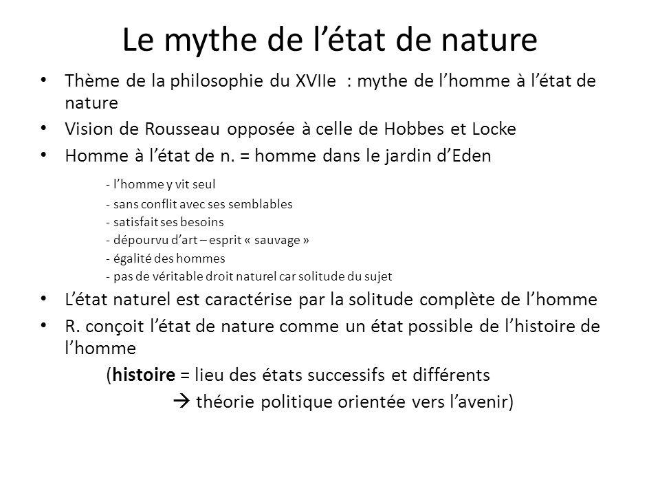 Le mythe de létat de nature Thème de la philosophie du XVIIe : mythe de lhomme à létat de nature Vision de Rousseau opposée à celle de Hobbes et Locke