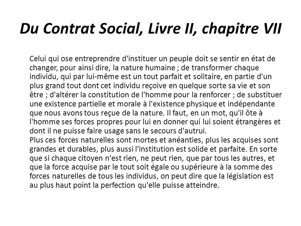 Du Contrat Social, Livre II, chapitre VII Celui qui ose entreprendre d'instituer un peuple doit se sentir en état de changer, pour ainsi dire, la natu