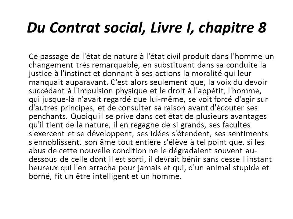Du Contrat social, Livre I, chapitre 8 Ce passage de l'état de nature à l'état civil produit dans l'homme un changement très remarquable, en substitua
