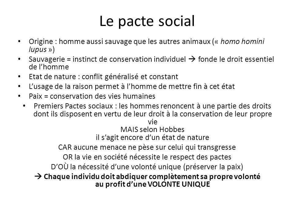 Le pacte social Origine : homme aussi sauvage que les autres animaux (« homo homini lupus ») Sauvagerie = instinct de conservation individuel fonde le