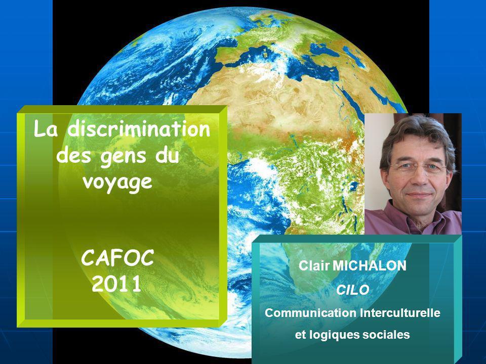 1 La discrimination des gens du voyage CAFOC 2011 Clair MICHALON CILO Communication Interculturelle et logiques sociales