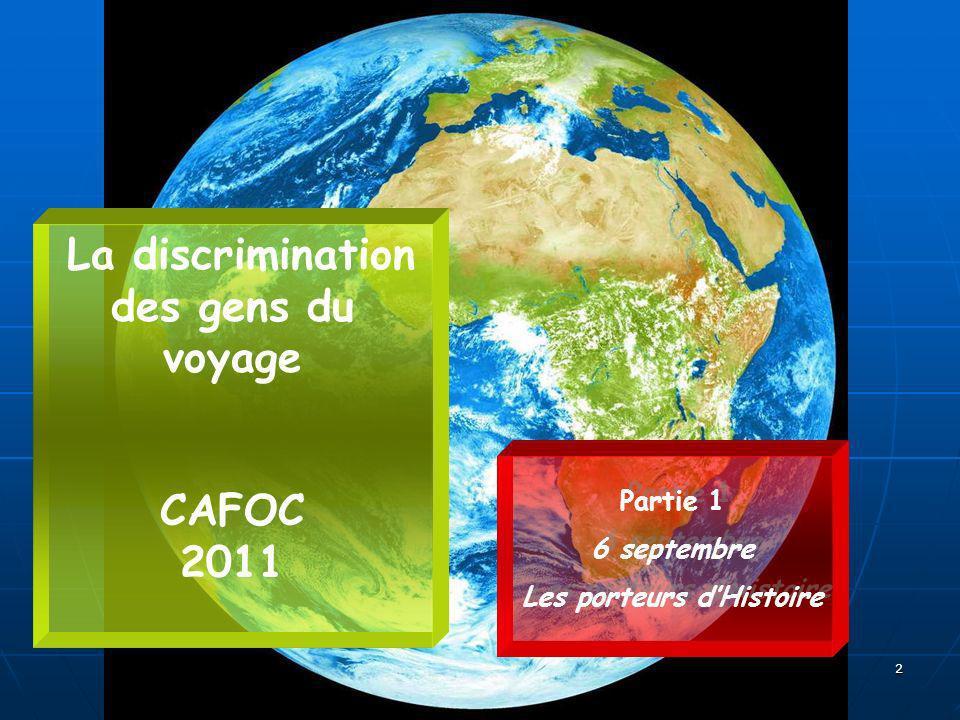 2 La discrimination des gens du voyage CAFOC 2011 Partie 1 6 septembre Les porteurs dHistoire Partie 1 6 septembre Les porteurs dHistoire