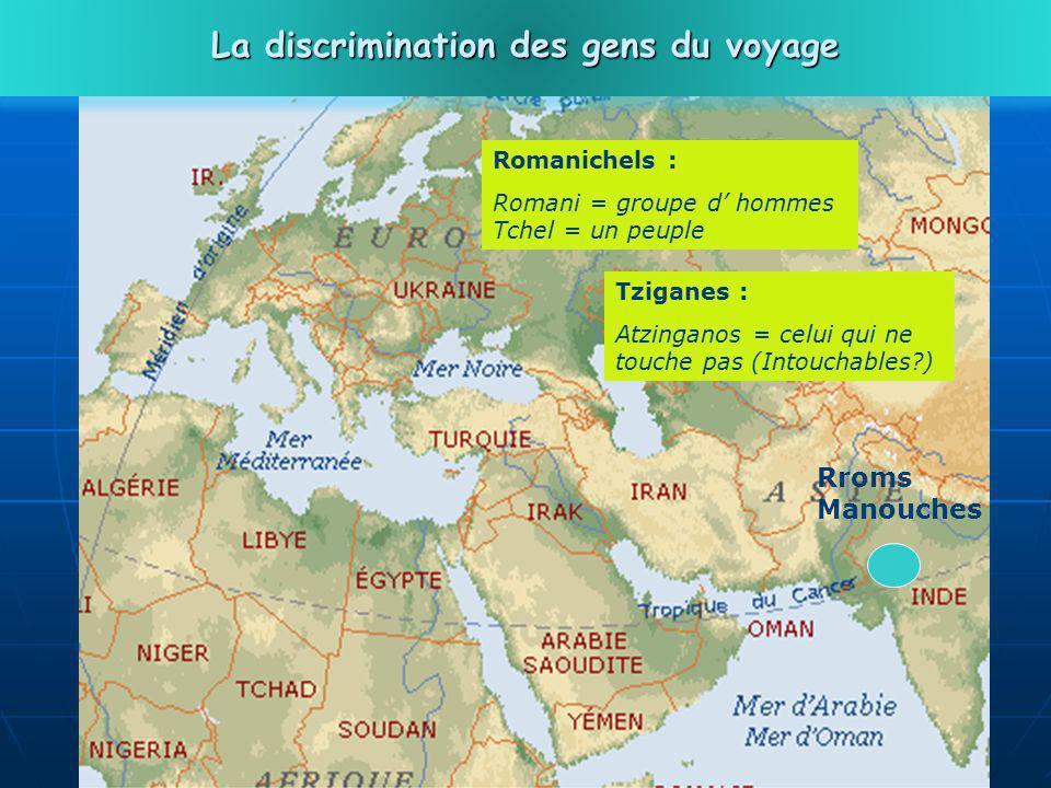 28 Rroms Manouches Romanichels : Romani = groupe d hommes Tchel = un peuple La discrimination des gens du voyage Tziganes : Atzinganos = celui qui ne touche pas (Intouchables?)