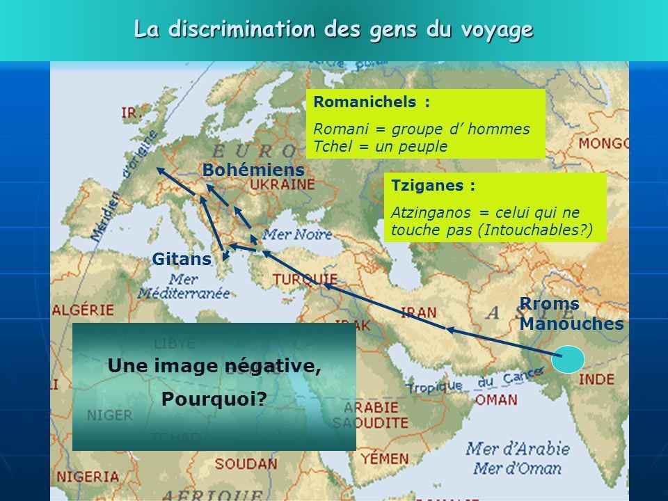 32 Rroms Manouches Gitans Bohémiens Romanichels : Romani = groupe d hommes Tchel = un peuple Une image négative, Pourquoi.