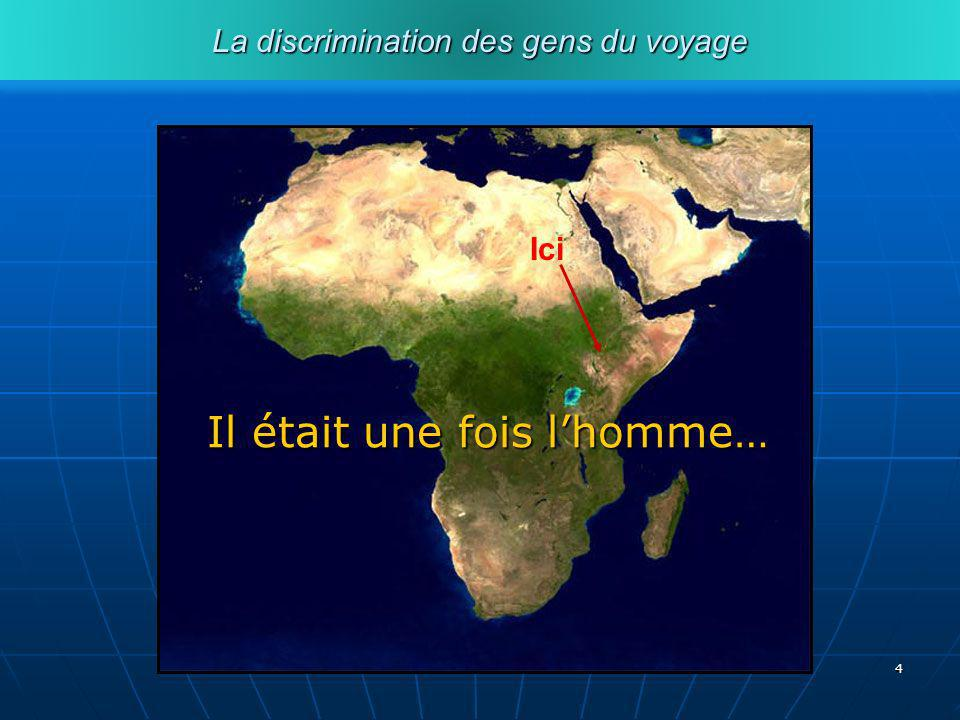 4 La discrimination des gens du voyage Il était une fois lhomme… Ici