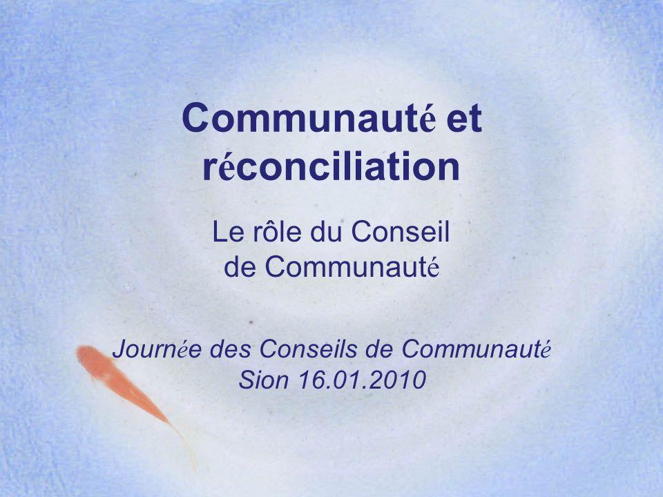 Communaut é et r é conciliation Le rôle du Conseil de Communaut é Journ é e des Conseils de Communaut é Sion 16.01.2010