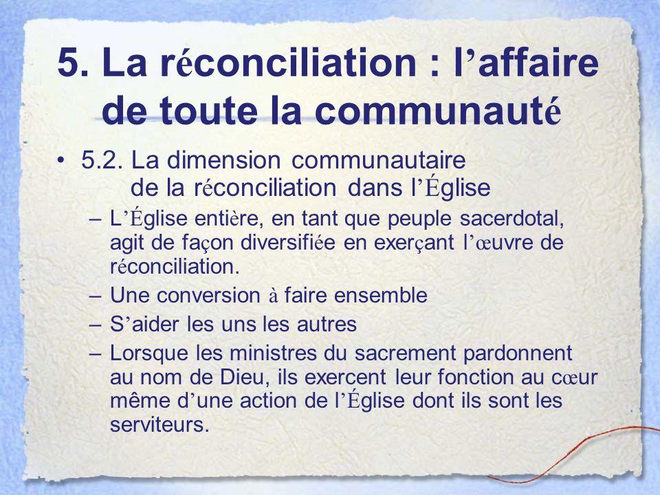 5. La r é conciliation : l affaire de toute la communaut é 5.2.