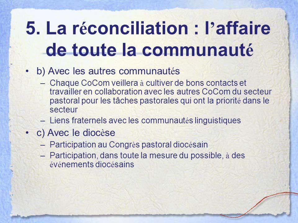 5. La r é conciliation : l affaire de toute la communaut é b) Avec les autres communaut é s –Chaque CoCom veillera à cultiver de bons contacts et trav