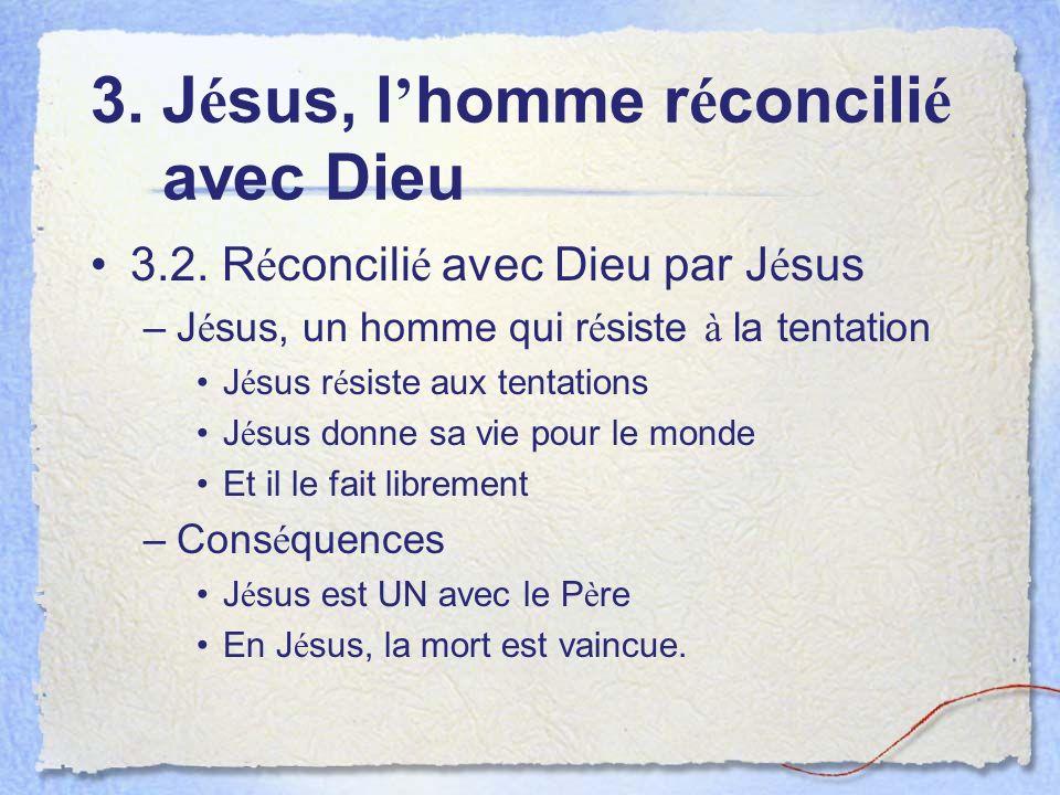 3. J é sus, l homme r é concili é avec Dieu 3.2.