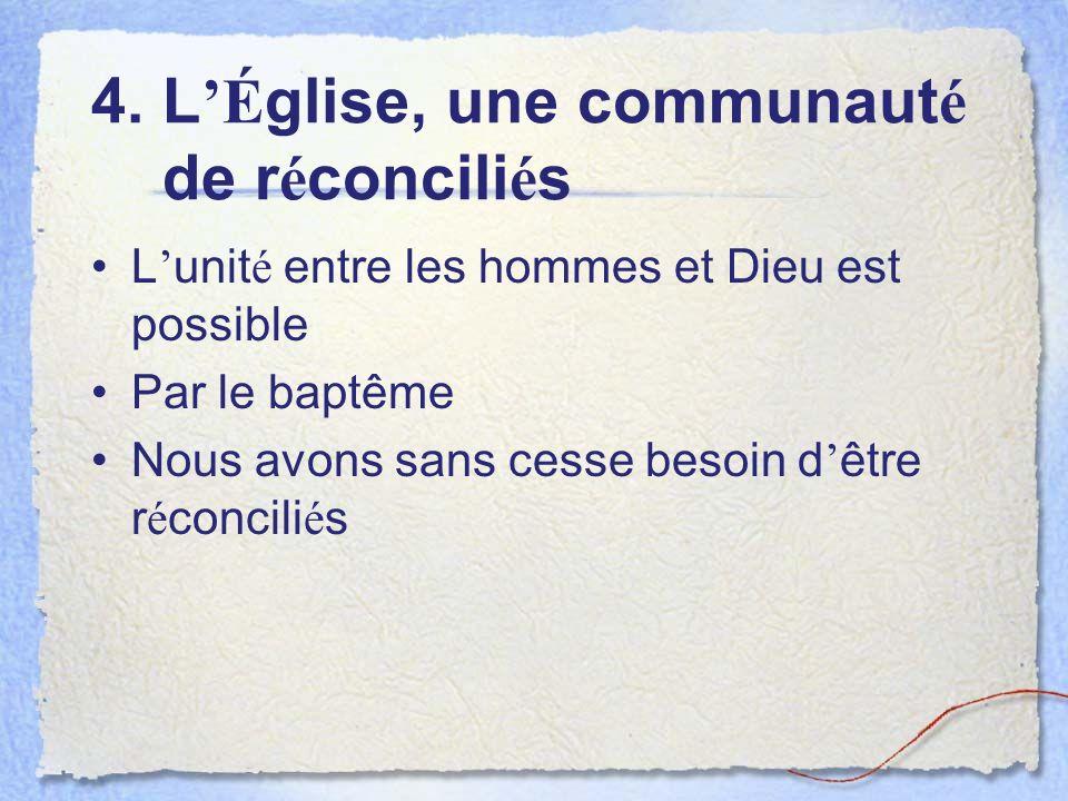 4. L É glise, une communaut é de r é concili é s L unit é entre les hommes et Dieu est possible Par le baptême Nous avons sans cesse besoin d être r é