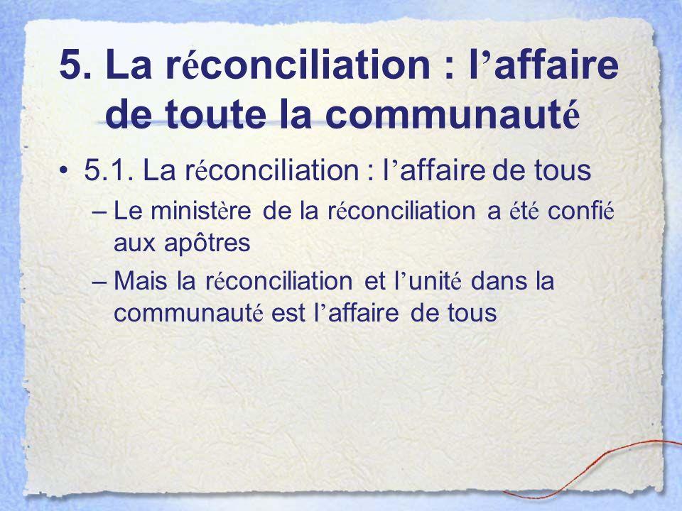 5. La r é conciliation : l affaire de toute la communaut é 5.1.