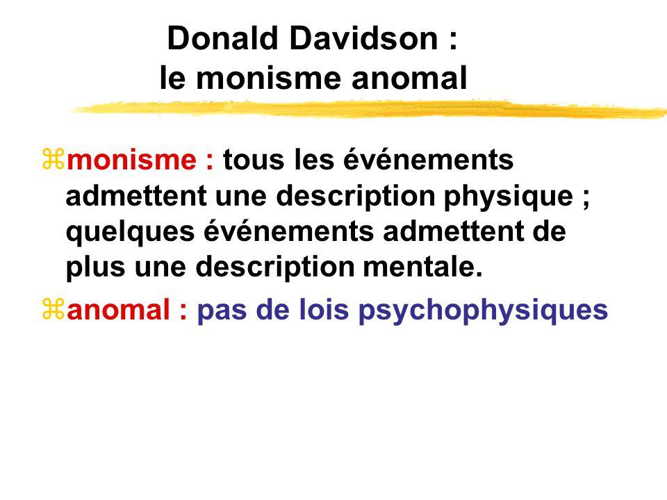 Donald Davidson : le monisme anomal monisme : tous les événements admettent une description physique ; quelques événements admettent de plus une descr