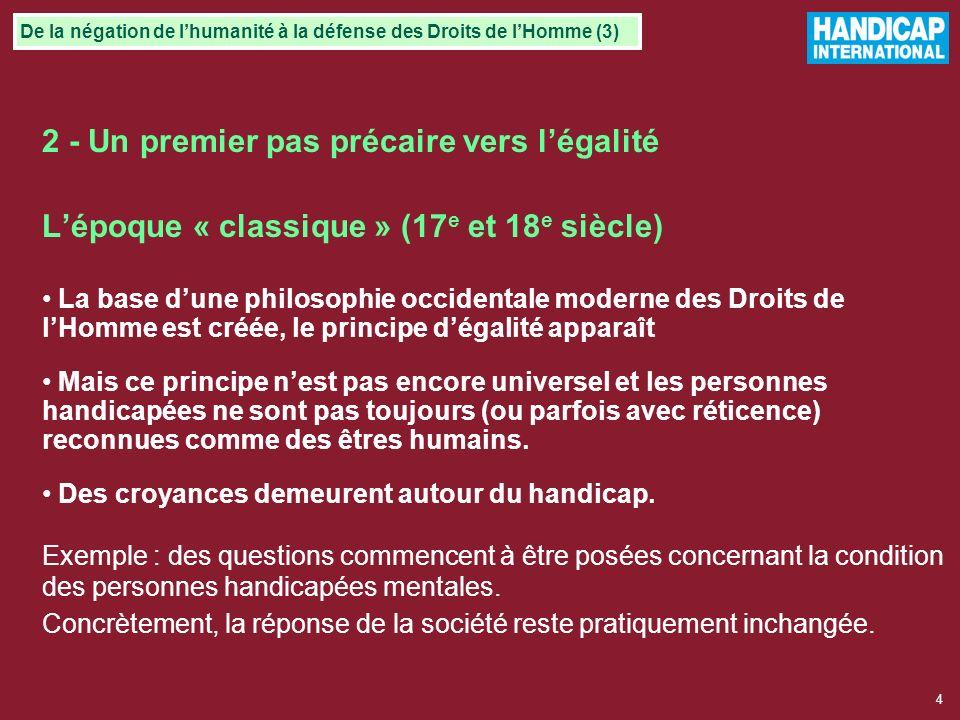 3 Moyen-Age (7 e au 16 e siècle) : la charité Les personnes handicapées sont une charge pour la société, elles vivent principalement de la charité et