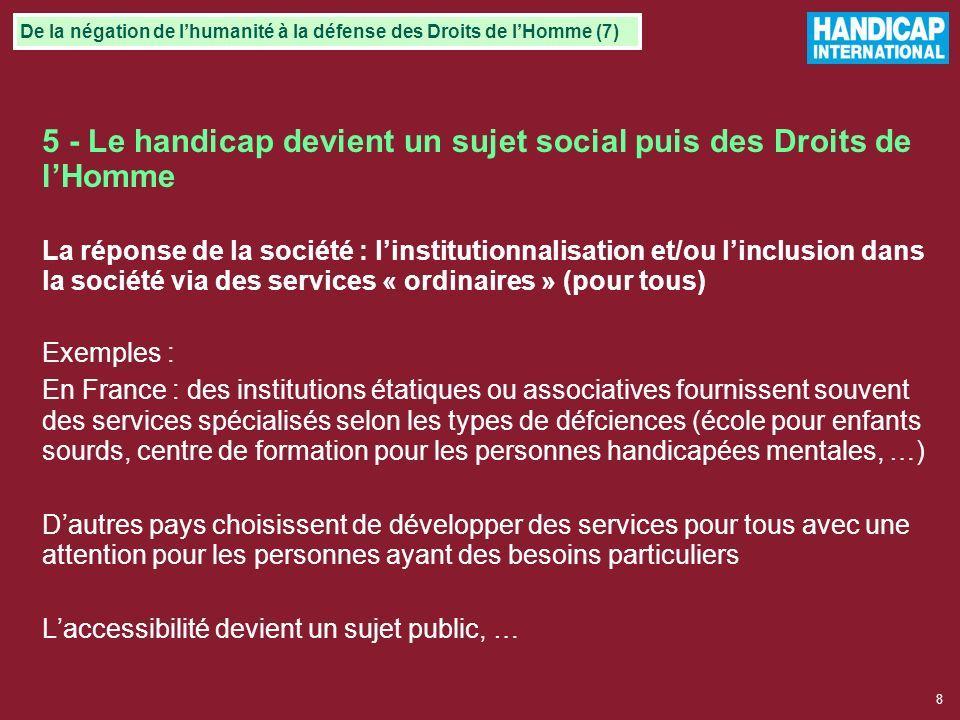 7 5 - Le handicap devient un sujet social puis des Droits de lHomme depuis les années 70 : le « disability movement » et linclusion sociale Les person