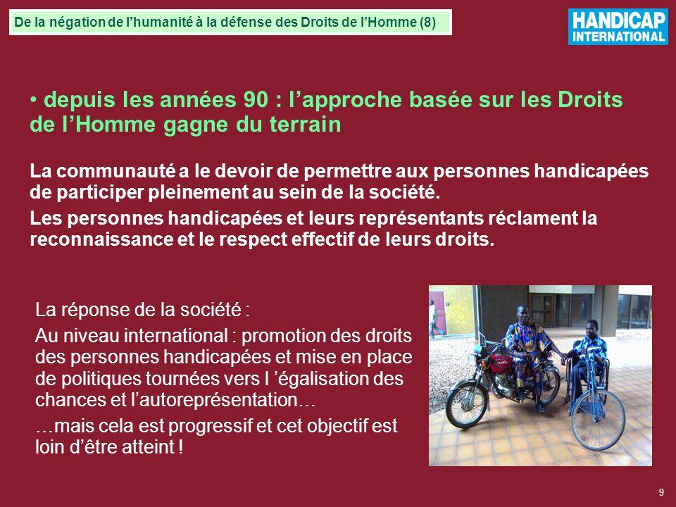 9 depuis les années 90 : lapproche basée sur les Droits de lHomme gagne du terrain La communauté a le devoir de permettre aux personnes handicapées de participer pleinement au sein de la société.