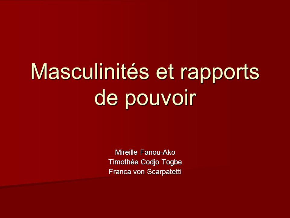 Masculinités et rapports de pouvoir Mireille Fanou-Ako Timothée Codjo Togbe Franca von Scarpatetti