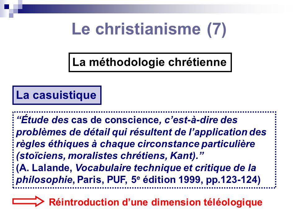 Le christianisme (7) La méthodologie chrétienne La casuistique Étude des cas de conscience, cest-à-dire des problèmes de détail qui résultent de lappl